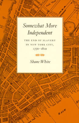 Somewhat More Independent: End of Slavery in New York City, 1770-1810 (Paperback)
