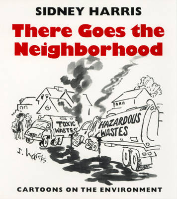 There Goes the Neighborhood: Cartoons on the Environment (Hardback)