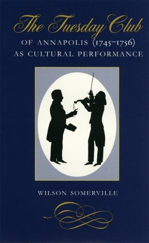 The Tuesday Club of Annapolis (1745-56) as Cultural Performance (Hardback)