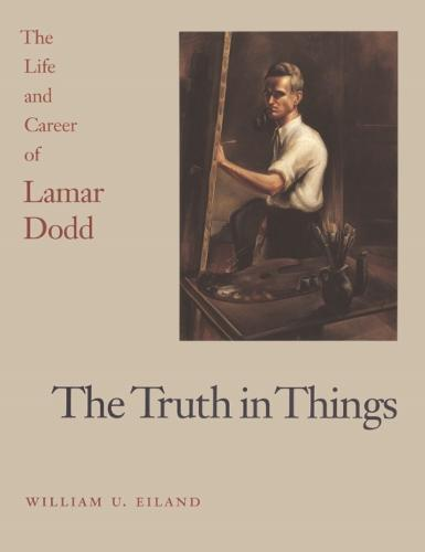 The Truth in Things: Life and Career of Lamar Dodd (Hardback)