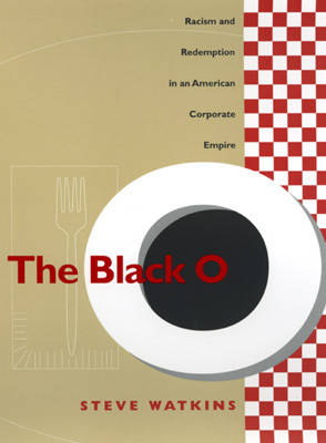 The Black O: Racism and Redemption in an American Corporate Empire (Hardback)