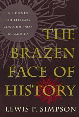 The Brazen Face of History: Studies in the Literary Consciousness in America - Brown Thrasher Books (Paperback)