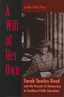 A Will of Her Own: Sarah Towles Reed and the Pursuit of Democracy in Southern Public Education (Hardback)