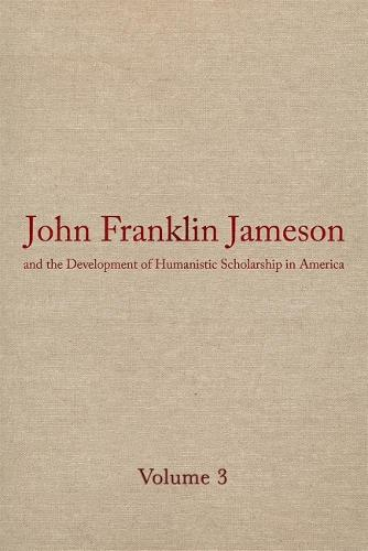 John Franklin Jameson and the Development of Humanistic Scholarship in America v. 3; Carnegie Institute of Washington and the Library of Congress, 1905-1937 (Hardback)
