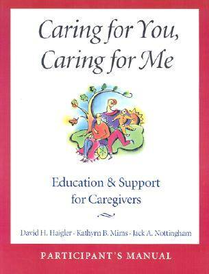 Caring for You, Caring for Me Participant's Manual: Education and Support for Caregivers (Paperback)