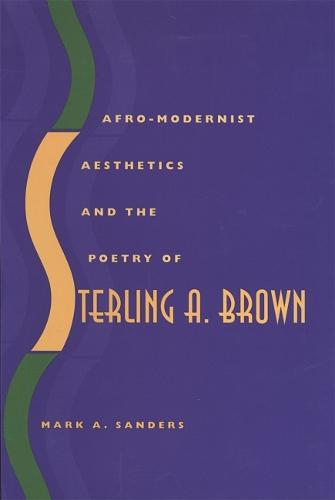 Afro-modernist Aesthetics and the Poetry of Sterling A.Brown (Hardback)