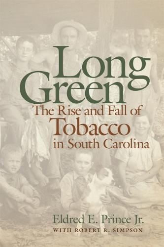 Long Green: The Rise and Fall of Tobacco in South Carolina (Hardback)
