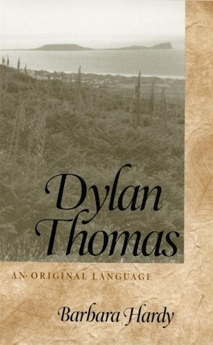 Dylan Thomas: An Original Language - Georgia Southern University Jack N. and Addie D. Averitt Lecture Series (Hardback)