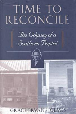 Time to Reconcile: The Odyssey of a Southern Baptist - Voices from the Past S. (Hardback)
