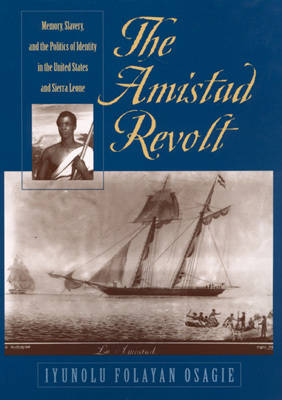 The Amistad Revolt: Memory, Slavery and the Politics of Identity in the United States and Sierra Leone (Hardback)