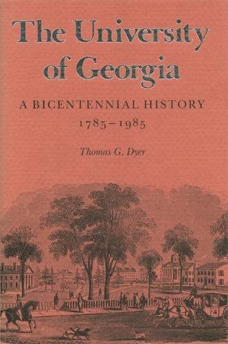 The University Of Georgia: A Bicentennial History, 1785-1985 (Hardback)
