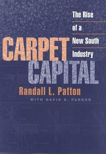 Carpet Capital: The Rise of a New South Industry - Economy & Society in the Modern South (Paperback)