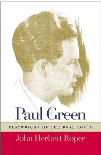 Paul Green, Playwright of the Real South (Hardback)
