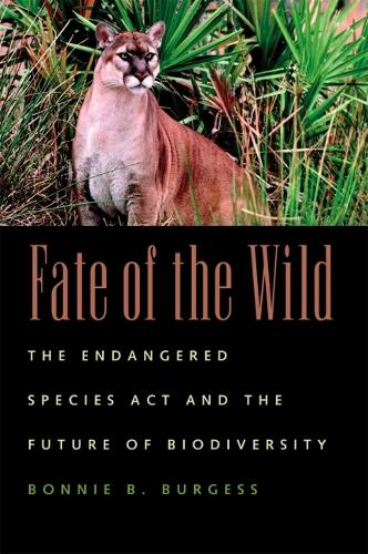 Fate of the Wild: The Endangered Species Act and the Future of Biodiversity (Paperback)