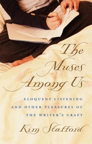 The Muses Among Us: Eloquent Listening and Other Pleasures of the Writer's Craft (Paperback)