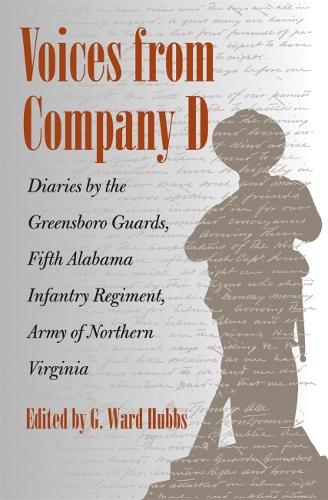 Voices from Company D: Diaries by the Greensboro Guards, Fifth Alabama Infantry Regiment, Army of Northern Virginia (Hardback)