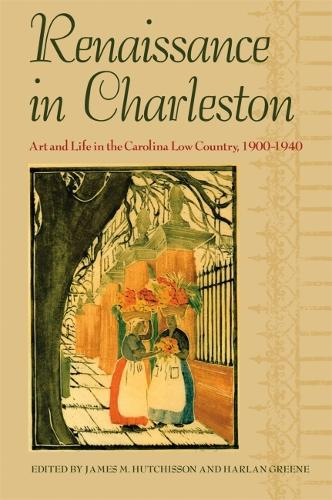 Renaissance in Charleston: Art and Life in a Southern City, 1900-1940 (Hardback)