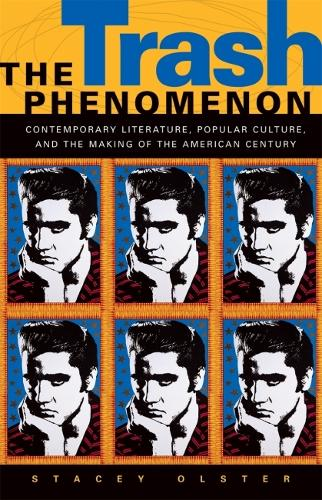 The Trash Phenomenon: Contemporary Literature, Popular Culture and the Making of the American Century (Paperback)