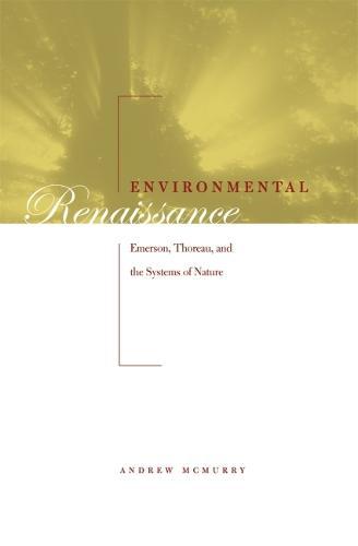 Environmental Renaissance: Emerson, Thoreau and the Systems of Nature (Hardback)