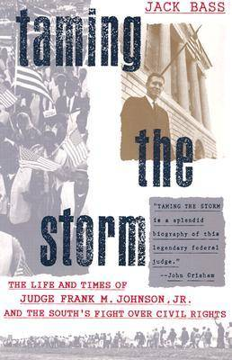 Taming the Storm: The Life and Times of Judge Frank M.Johnson, Jr. and the South's Fight Over Civil Rights (Paperback)