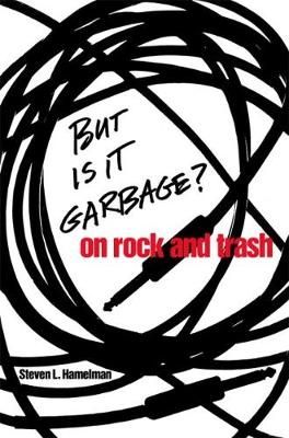 But is it Garbage?: On Rock and Trash (Hardback)