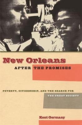 New Orleans After the Promises: Poverty, Citizenship, and the Search for the Great Society (Hardback)