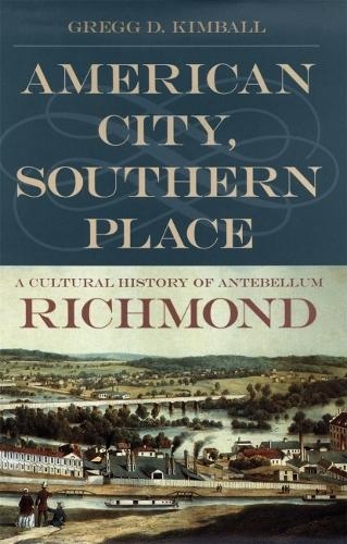 American City, Southern Place: A Cultural History of Antebellum Richmond (Paperback)
