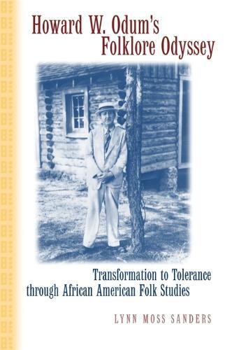 Howard W. Odum's Folklore Odyssey: Transformation to Tolerance Through African American Folk Studies (Hardback)