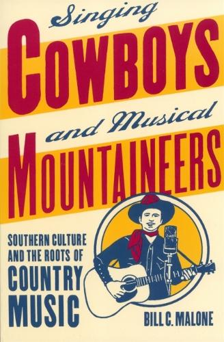 Singing Cowboys and Musical Mountaineers: Southern Culture and the Roots of Country Music - Mercer University Lamar Memorial Lectures (Paperback)
