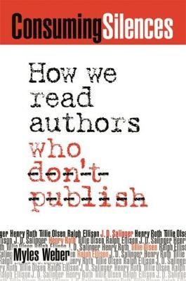 Consuming Silences: How We Read Authors Who Don't Publish (Hardback)