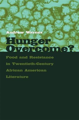 Hunger Overcome?: Food and Resistance in Twentieth-Century African American Literature (Paperback)