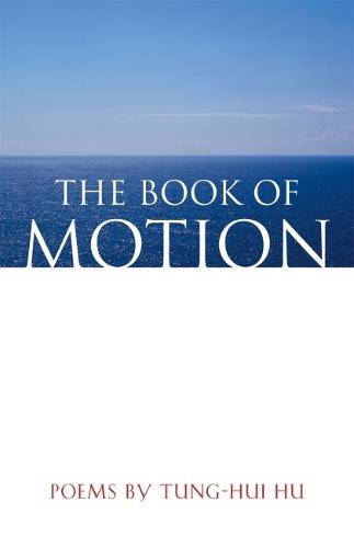 The Book of Motion: Poems by Tung-Hui Hu (Paperback)