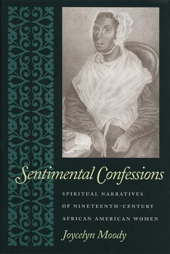 Sentimental Confessions: Spiritual Narratives of Nineteenth-Century African American Women (Paperback)
