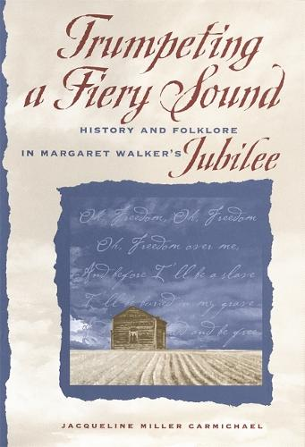 """Trumpeting a Fiery Sound: History and Folklore in Margaret Walker's """"""""Jubilee (Paperback)"""