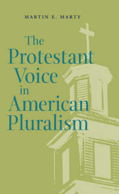 The Protestant Voice in American Pluralism - George H. Shriver Lecture Series in Religion in American History (Hardback)