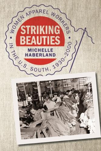 Striking Beauties: Women Apparel Workers in the U.S South, 1930-2000 (Hardback)
