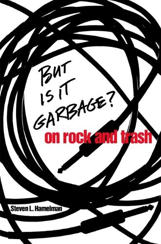 But is it Garbage?: On Rock and Trash (Paperback)