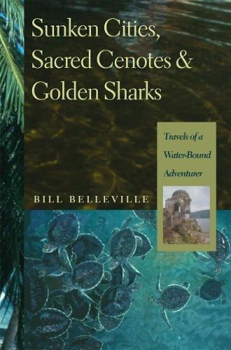Sunken Cities, Sacred Cenotes, and Golden Sharks: Travels of a Water-bound Adventurer (Hardback)