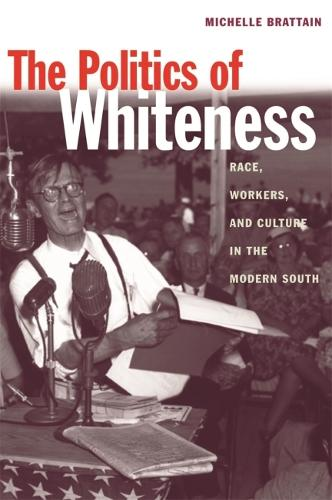 The Politics of Whiteness: Race, Workers, and Culture in the Modern South - Economy & Society in the Modern South (Paperback)