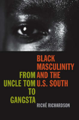 Black Masculinity and the U.S. South: From Uncle Tom to Gangsta - New Southern Studies (Hardback)