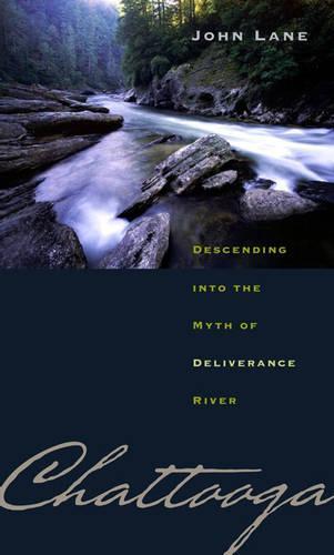 Chattooga: Descending into the Myth of Deliverance River (Hardback)