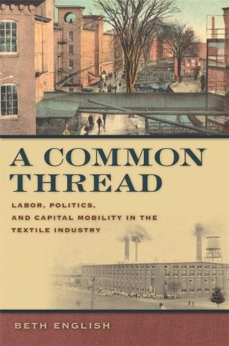 A Common Thread: Labor, Politics, and Capital Mobility in the Textile Industry (Hardback)