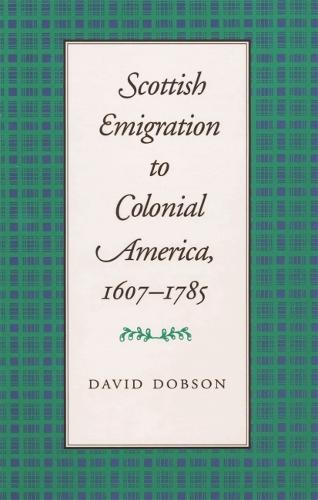 Scottish Emigration to Colonial America, 1607-1785 (Paperback)