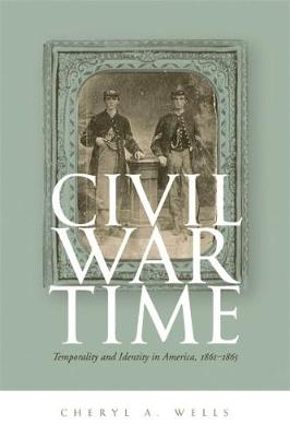 Civil War Time: Temporality and Identity in America, 1861-1865 (Hardback)