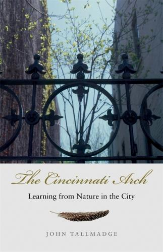 The Cincinnati Arch: Learning from Nature in the City (Paperback)