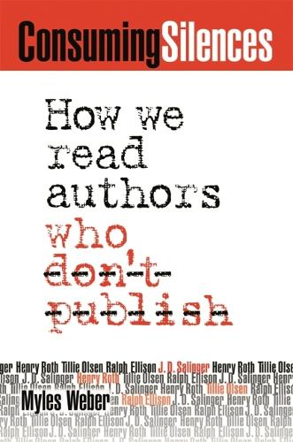 Consuming Silences: How We Read Authors Who Don't Publish (Paperback)