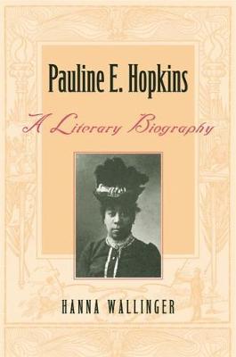Pauline E. Hopkins: A Literary Biography (Hardback)