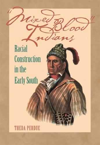 Mixed Blood Indians: Racial Construction in the Early South - Mercer University Lamar Memorial Lectures (Paperback)