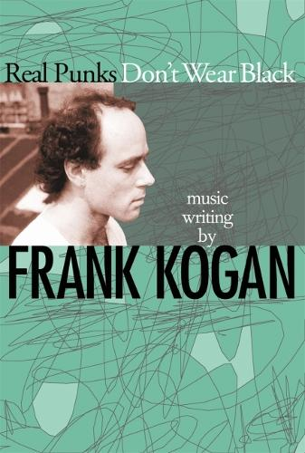 Real Punks Don't Wear Black: Music Writing (Paperback)