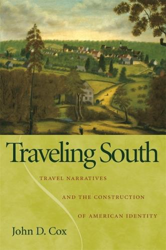 Traveling South: Travel Narratives and the Construction of American Identity (Hardback)